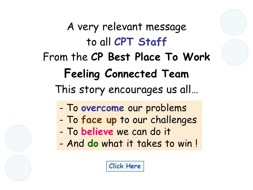 A very relevant message to all CPT Staff From the CP Best Place To Work F eeling C onnected Team This story encourages us all… - To overcome our probl