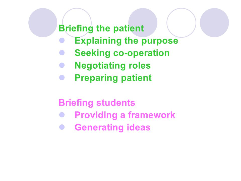 Briefing the patient  Explaining the purpose  Seeking co-operation  Negotiating roles  Preparing patient Briefing students  Providing a framework  Generating ideas