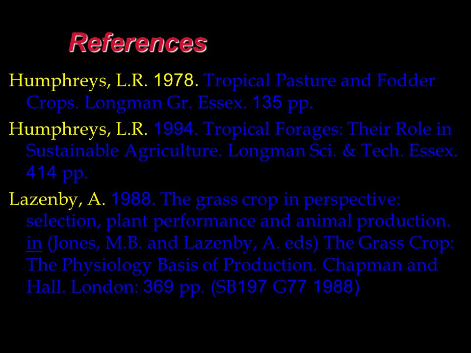 References Humphreys, L.R.1978. Tropical Pasture and Fodder Crops.