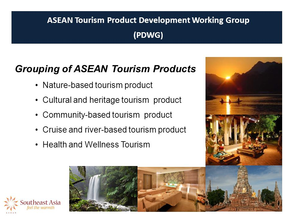 Grouping of ASEAN Tourism Products Nature-based tourism product Cultural and heritage tourism product Community-based tourism product Cruise and river