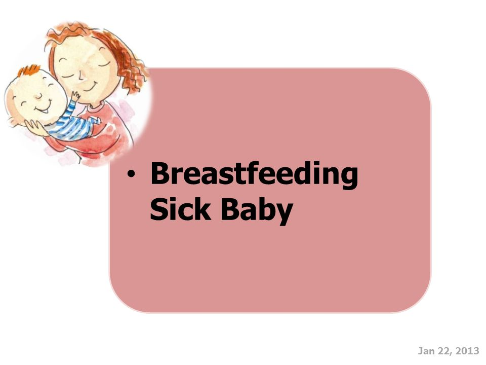 Jan 22, 2013 Breastfeeding Sick Baby