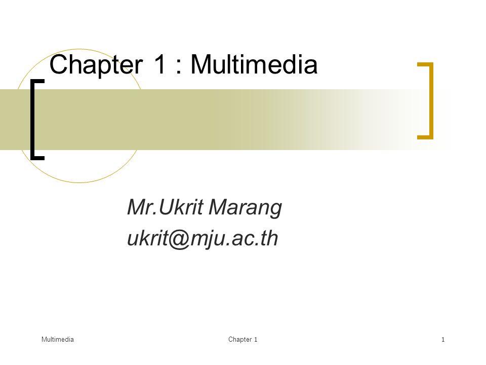 MultimediaChapter 11 Chapter 1 : Multimedia Mr.Ukrit Marang ukrit@mju.ac.th