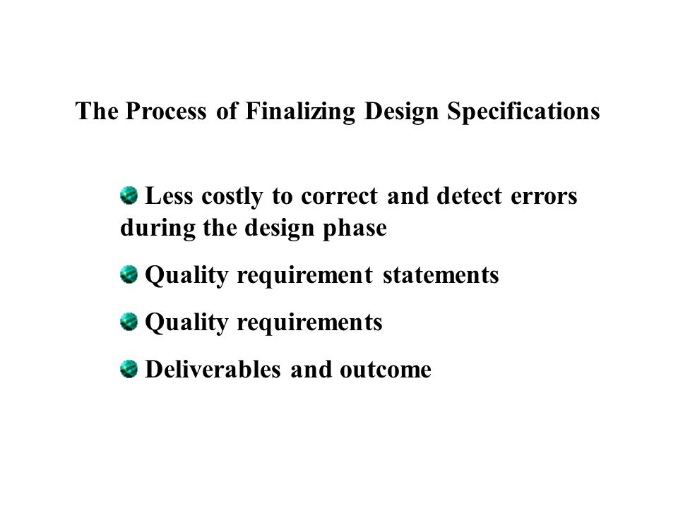 Chapter 10 : Finalizing Design Specification The Process of Finalizing Design Specifications Less costly to correct and detect errors during the desig