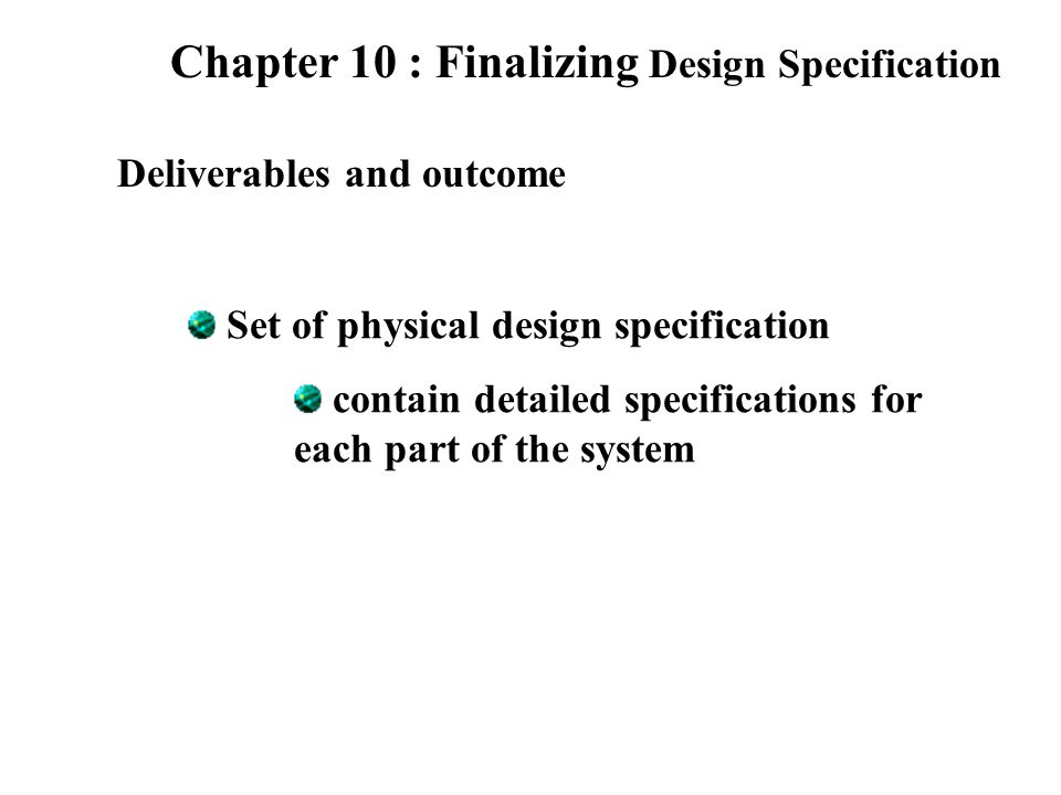 Chapter 10 : Finalizing Design Specification Representing Design Specifications Traditional Methods 1.Pre-CASE 2.Documents written natural language and augmented with graphical models 3.specification documents