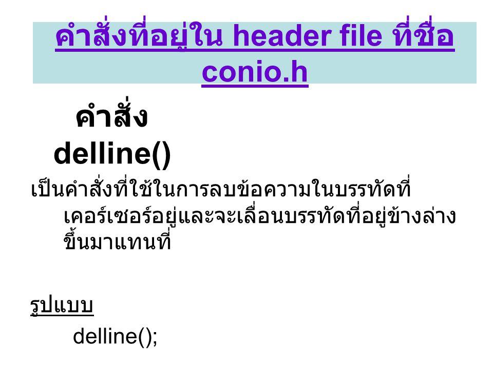 คำสั่ง delline() เป็นคำสั่งที่ใช้ในการลบข้อความในบรรทัดที่ เคอร์เซอร์อยู่และจะเลื่อนบรรทัดที่อยู่ข้างล่าง ขึ้นมาแทนที่ รูปแบบ delline(); คำสั่งที่อยู่