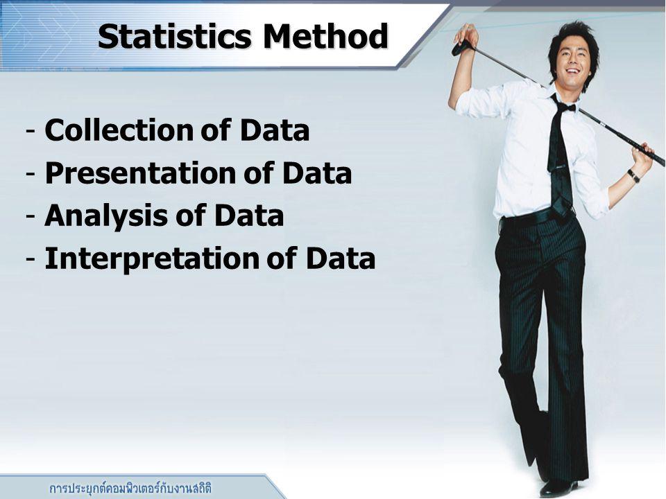 Statistics Method Statistics Method - Collection of Data - Presentation of Data - Analysis of Data - Interpretation of Data