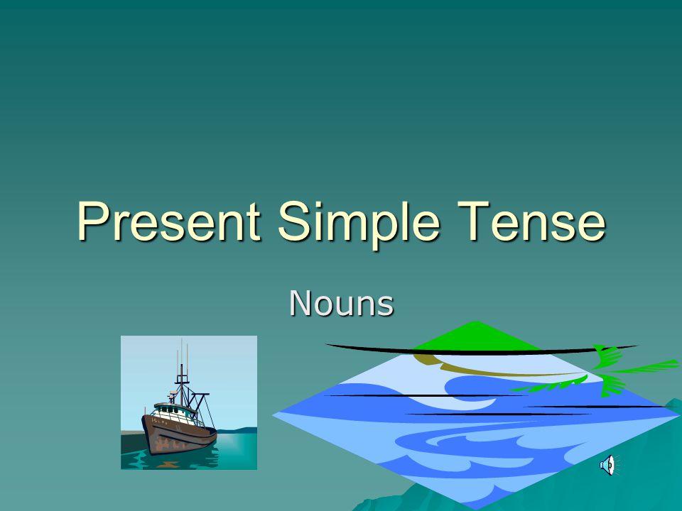 Present Simple Tense Nouns