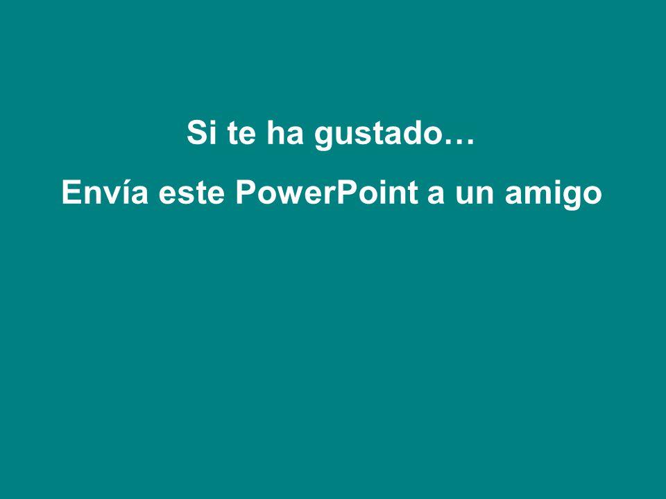 Si te ha gustado… Envía este PowerPoint a un amigo