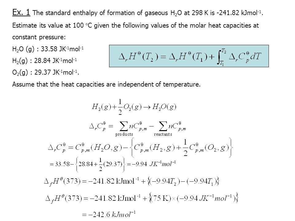 Ex.1 The standard enthalpy of formation of gaseous H 2 O at 298 K is -241.82 kJmol -1.