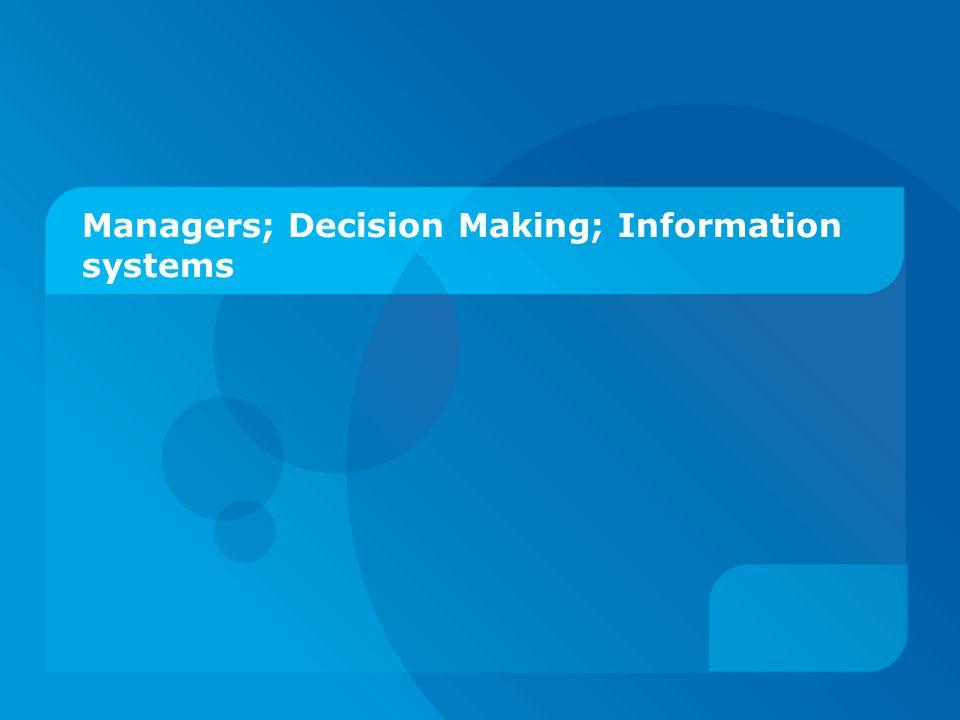 Managers, Decision Making  Strategic decision making กำหนดวัตถุประสงค์ ทรัพยากร และนโยบายสำหรับ องค์กร การคาดเดาอนาคตขององค์กร เพื่อกำหนด คุณลักษณะขององค์กรให้เหมาะสมกับสิ่งแวดล้อมที่ เปลี่ยนไป