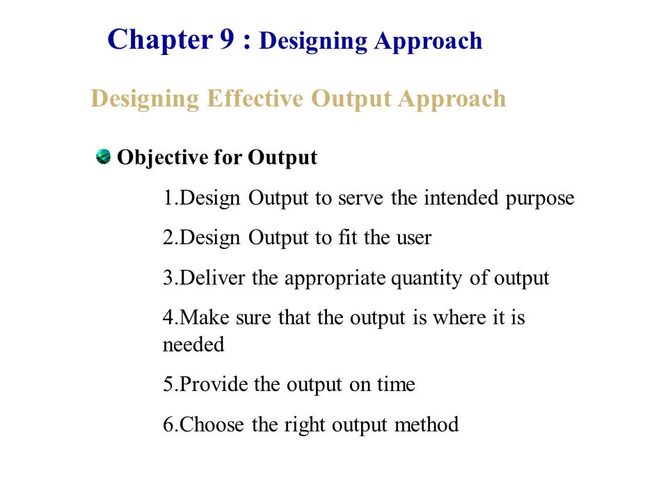 Chapter 9 : Designing Approach Designing Effective Output Approach Types of Output in Information System 1.External Output 2.Internal Output Question : What are the different between external output and internal output???.