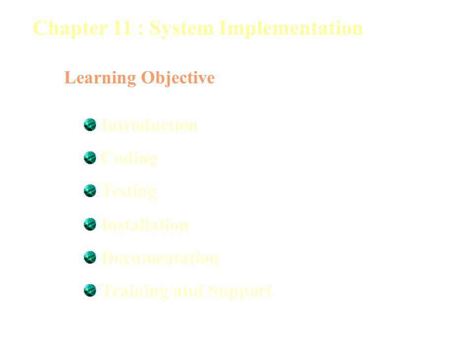 Chapter 11 : System Implementation Learning Objective Introduction Coding Testing Installation Documentation Training and Support