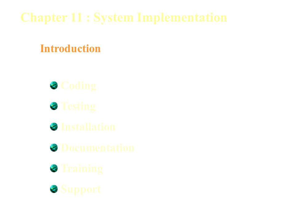 Chapter 11 : System Implementation Introduction Coding Testing Installation Documentation Training Support