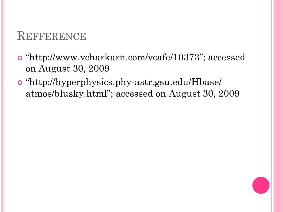 "R EFFERENCE ""http://www.vcharkarn.com/vcafe/10373""; accessed on August 30, 2009 ""http://hyperphysics.phy-astr.gsu.edu/Hbase/ atmos/blusky.html""; acces"