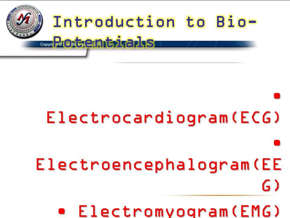 • Electrocardiogram(ECG) • Electroencephalogram(EE G) • Electromyogram(EMG) • Electrooculogram(EOG) Copyright © S.Witthayapradit 2010