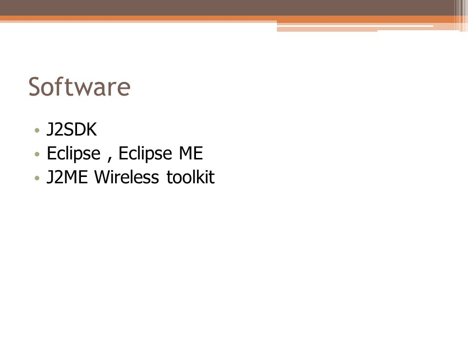 Software • J2SDK • Eclipse, Eclipse ME • J2ME Wireless toolkit