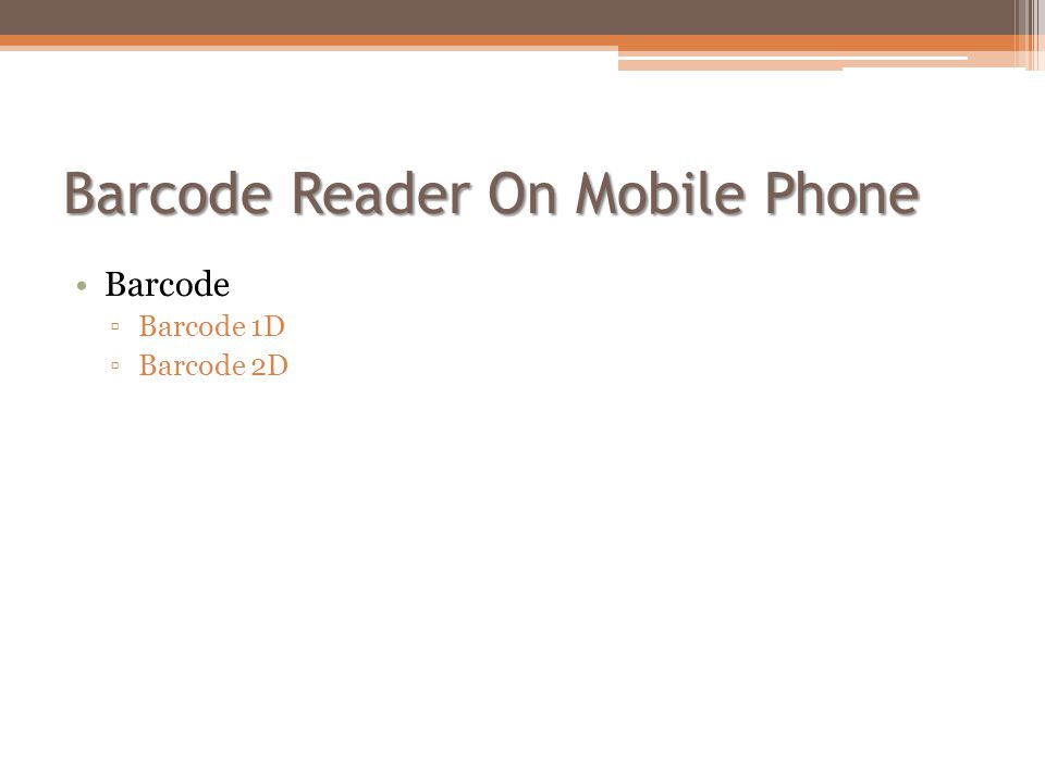 Barcode Reader On Mobile Phone •Barcode ▫Barcode 1D ▫Barcode 2D