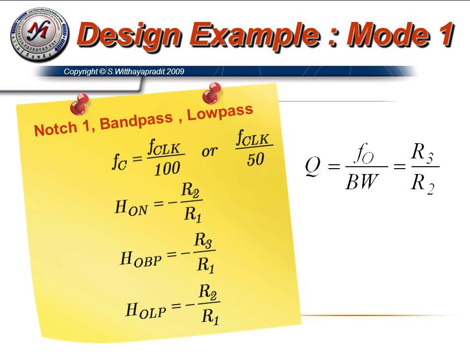 Copyright © S.Witthayapradit.2009 Design Example : Mode 1 Notch 1, Bandpass, Lowpass