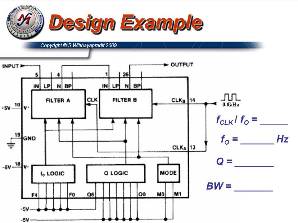 Copyright © S.Witthayapradit.2009 Design Example f O = ______ Hz f CLK / f O = _____ Q = _______ BW = _______