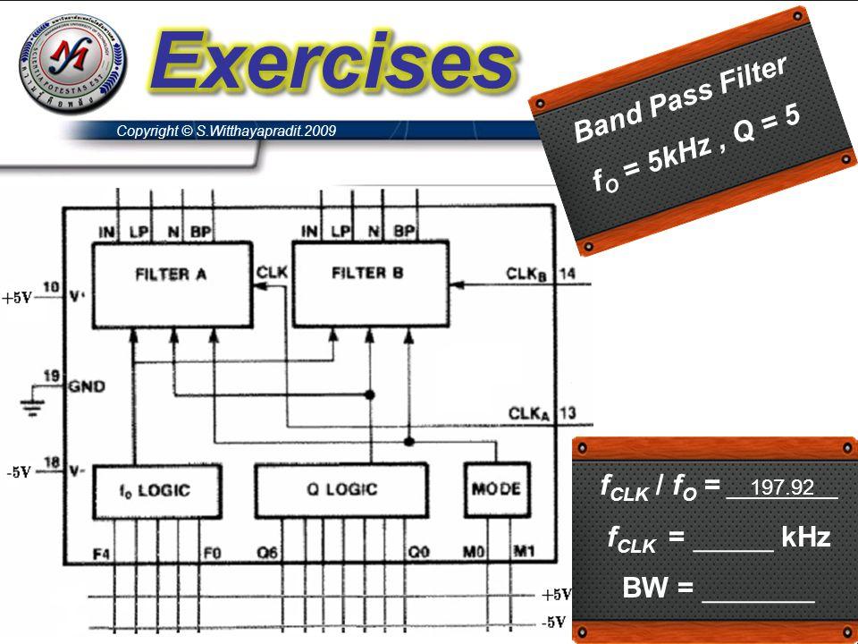 Copyright © S.Witthayapradit.2009 Band Pass Filter f O = 5kHz, Q = 5 f CLK / f O = __197.92__ f CLK = _____ kHz BW = _______