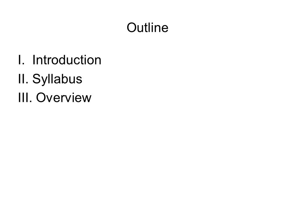 Outline I. Introduction II. Syllabus III. Overview