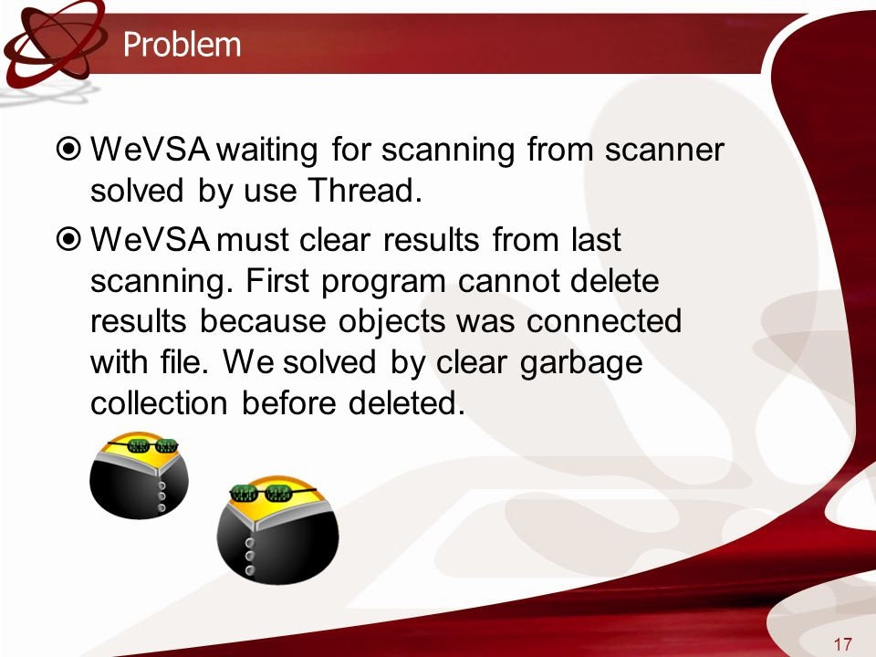 Problem  WeVSA waiting for scanning from scanner solved by use Thread.  WeVSA must clear results from last scanning. First program cannot delete res