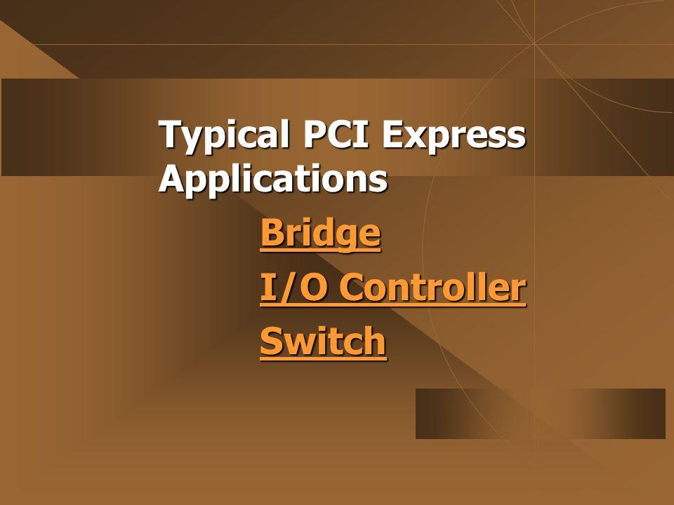 PCI Express for Bridging Bridges Provide High Bandwidth from PCI-E to Other Buses In Server Systems PCI EXPRESS นั้นได้เตรียมข้อดี ต่างๆ ไว้ให้กับ servers เหมือนกับที่ desktop มี เนื่องจาก servers นั้น ต้องการความสามารถของ IO ในการ เชื่อมต่อกับ client หลาย ๆ client.
