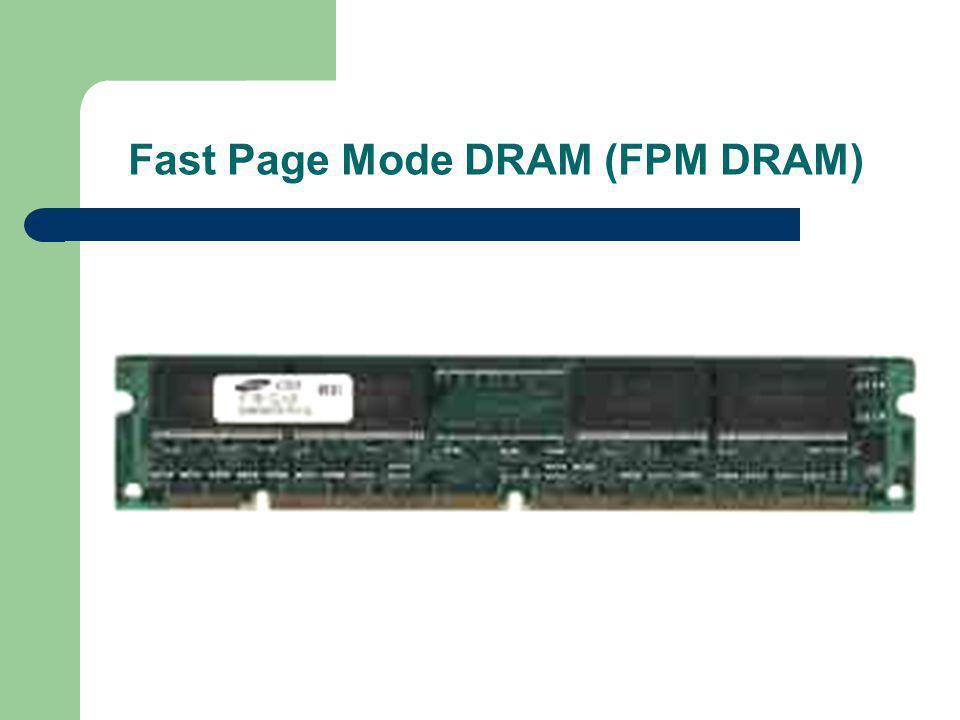  FPM มาจากคำว่า Fast Page Mode เป็น DRAM ในยุคแรกของรุ่น 486 โดยเพิ่มความเร็วในลักษณะ แบ่งหน่วยความจำเป็นหน้าตามโครงสร้างที่ แบ่งเป็นแถวและสดมภ์ โดยหากอ่านหรือเขียน หน่วยความจำในห้องเดียวกัน ก็ไม่จำเป็นต้องส่งค่า แอดเดรสในระดับแถวไป เพราะกำหนดไว้ก่อนแล้ว คงส่งเฉพาะสดมภ์เท่านั้น จึงทำให้ได้ความเร็ว เพิ่มขึ้นอีก หน่วยความจำแบบ FPM ได้รับการ นำมาใช้ในช่วงเวลาไม่นานนัก ปัจจุบันเลิกผลิต แล้ว