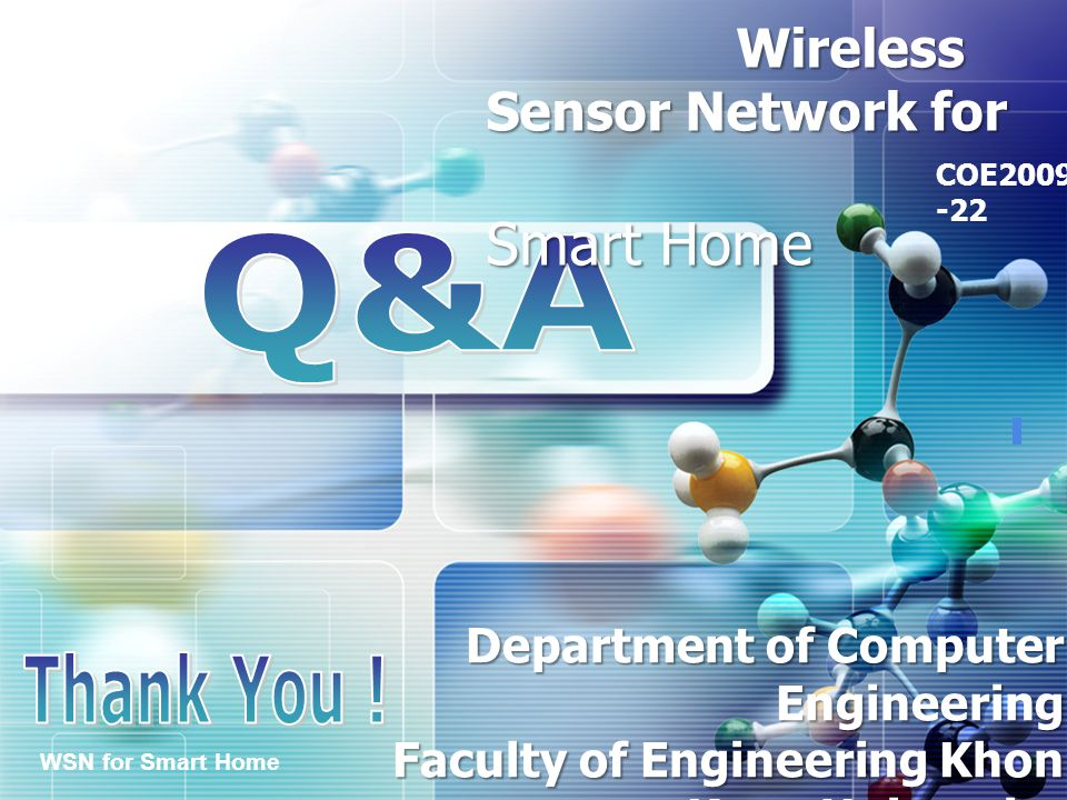 LOGO WSN for Smart Home Wireless Sensor Network for Wireless Sensor Network for Smart Home Smart Home COE2009 -22 Department of Computer Engineering F