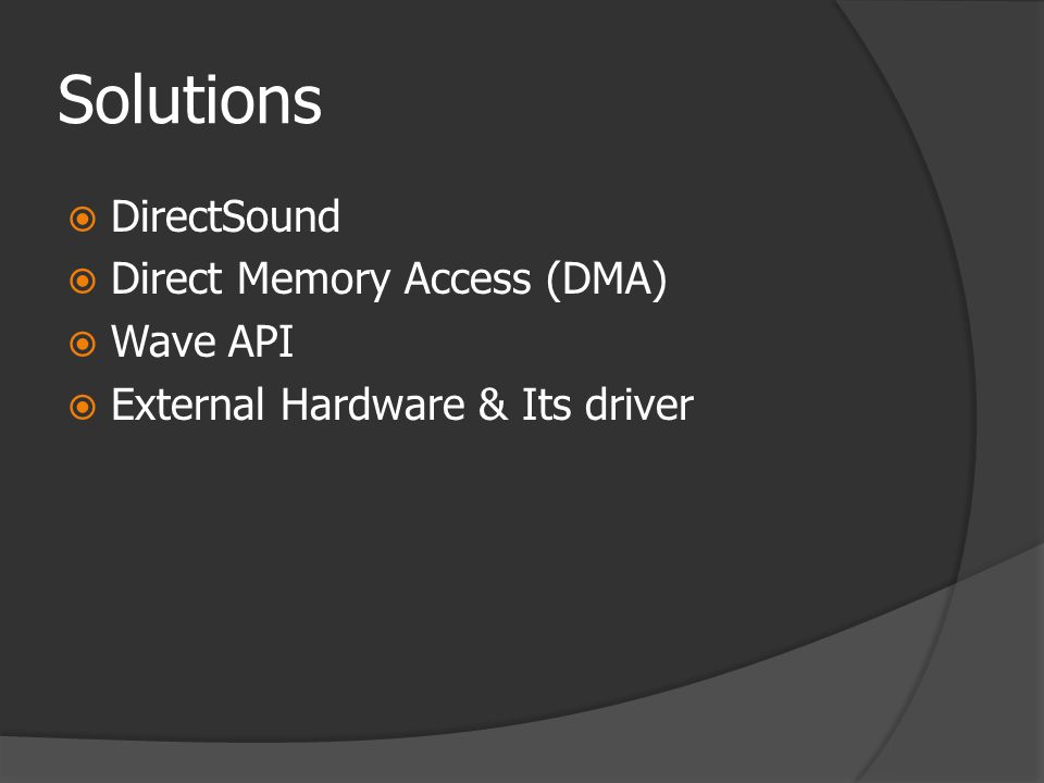 Solutions  DirectSound  Direct Memory Access (DMA)  Wave API  External Hardware & Its driver