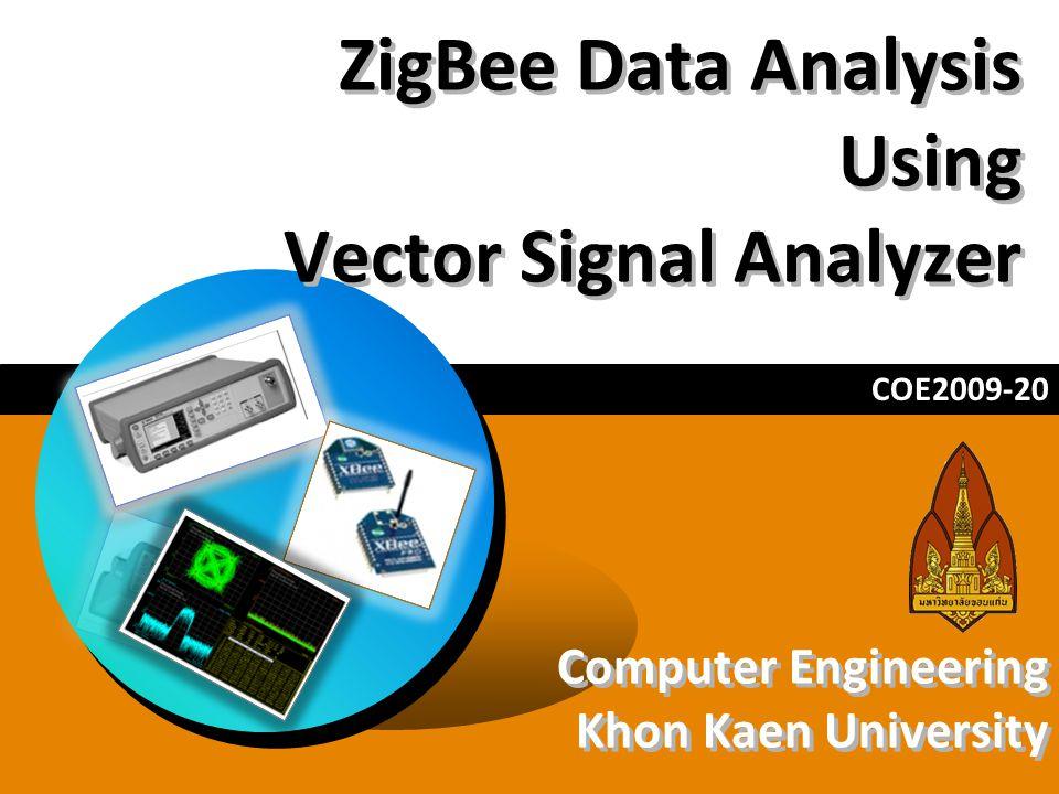 ZigBee Data Analysis Using Vector Signal Analyzer COE2009-20 Computer Engineering Khon Kaen University Computer Engineering Khon Kaen University