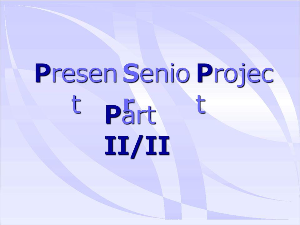 Presen t Senio r Projec t Part II/II