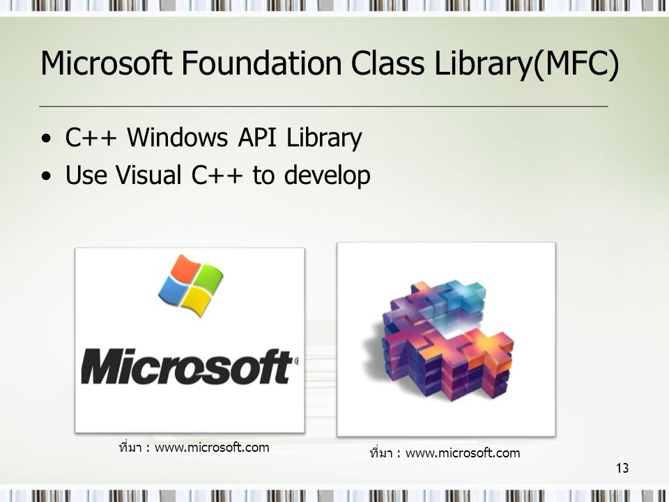 Microsoft Foundation Class Library(MFC) •C++ Windows API Library •Use Visual C++ to develop 13 ที่มา : www.microsoft.com