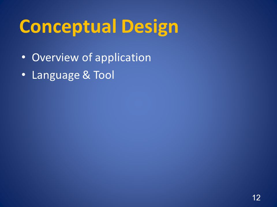 Conceptual Design • Overview of application • Language & Tool 12