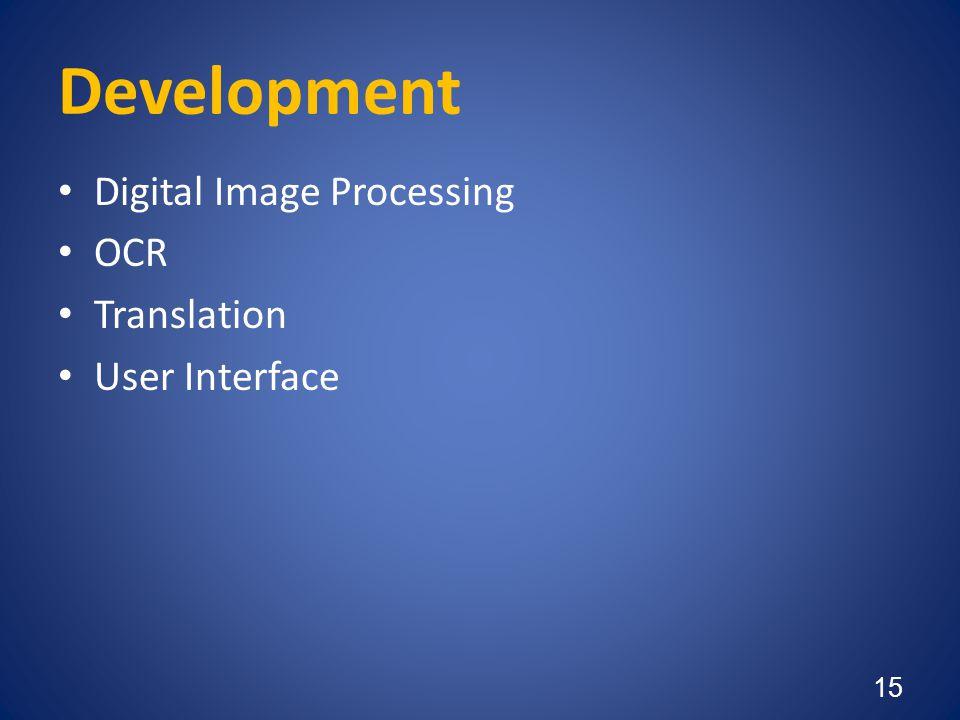 Development • Digital Image Processing • OCR • Translation • User Interface 15