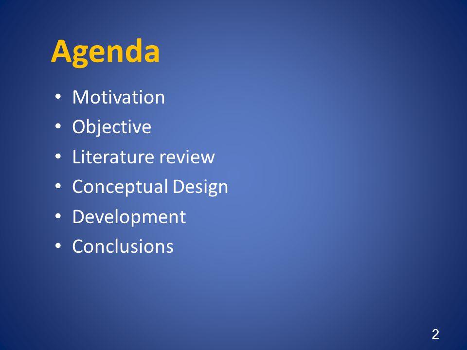 Agenda • Motivation • Objective • Literature review • Conceptual Design • Development • Conclusions 2