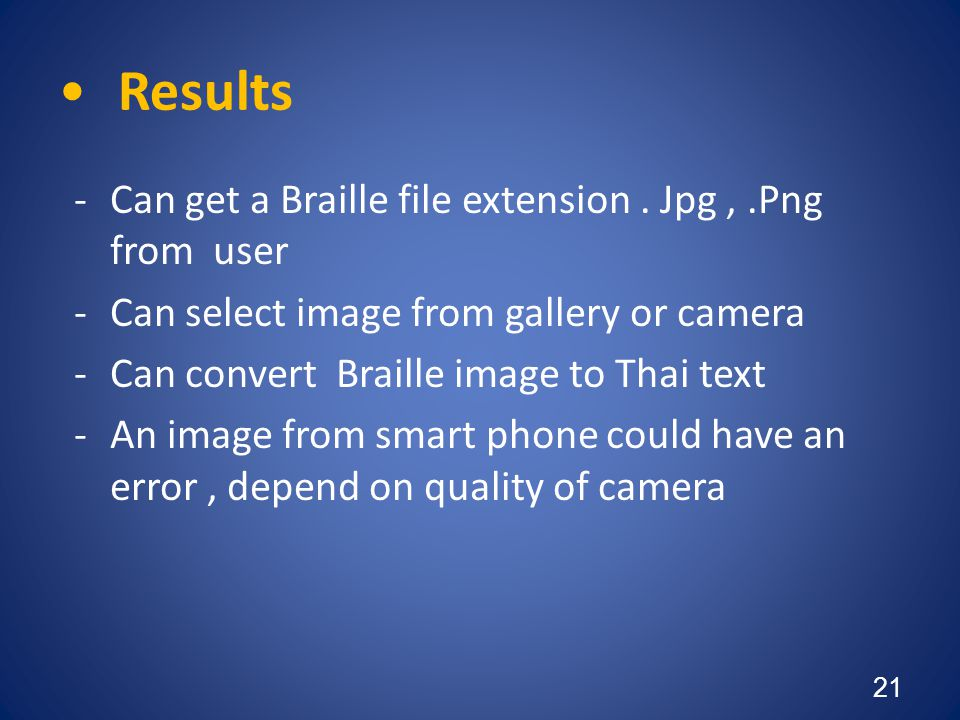 •Results -Can get a Braille file extension. Jpg,.Png from user -Can select image from gallery or camera -Can convert Braille image to Thai text -An im