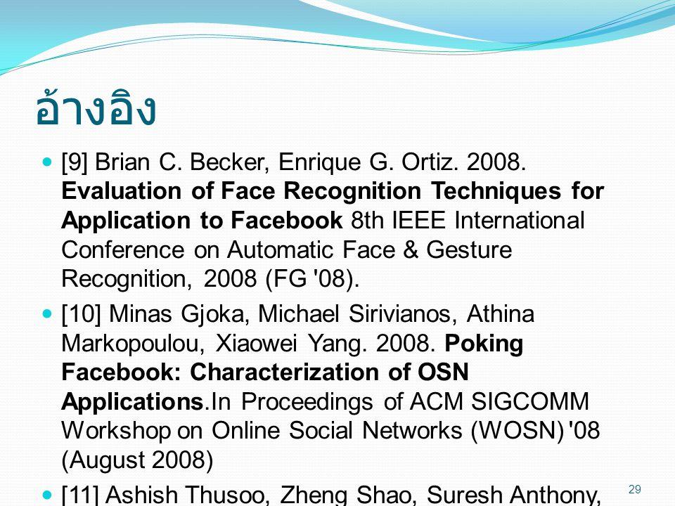 อ้างอิง  [9] Brian C. Becker, Enrique G. Ortiz. 2008. Evaluation of Face Recognition Techniques for Application to Facebook 8th IEEE International Co