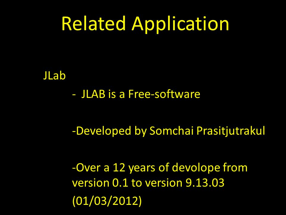 Related Application JLab - JLAB is a Free-software -Developed by Somchai Prasitjutrakul -Over a 12 years of devolope from version 0.1 to version 9.13.