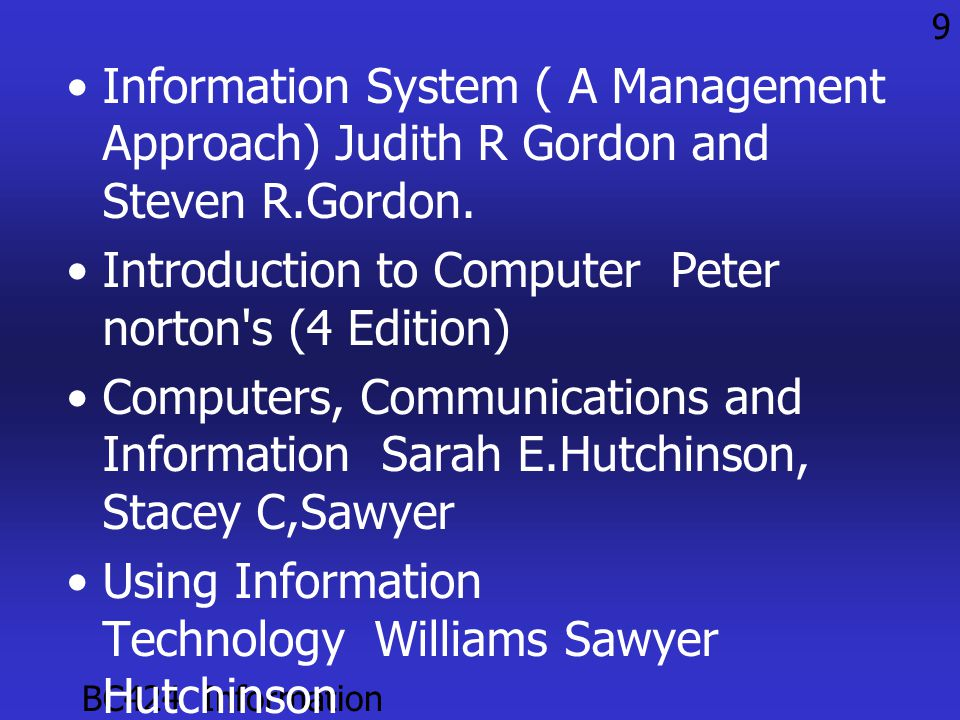 BC424 Information Technology 9 •Information System ( A Management Approach) Judith R Gordon and Steven R.Gordon.