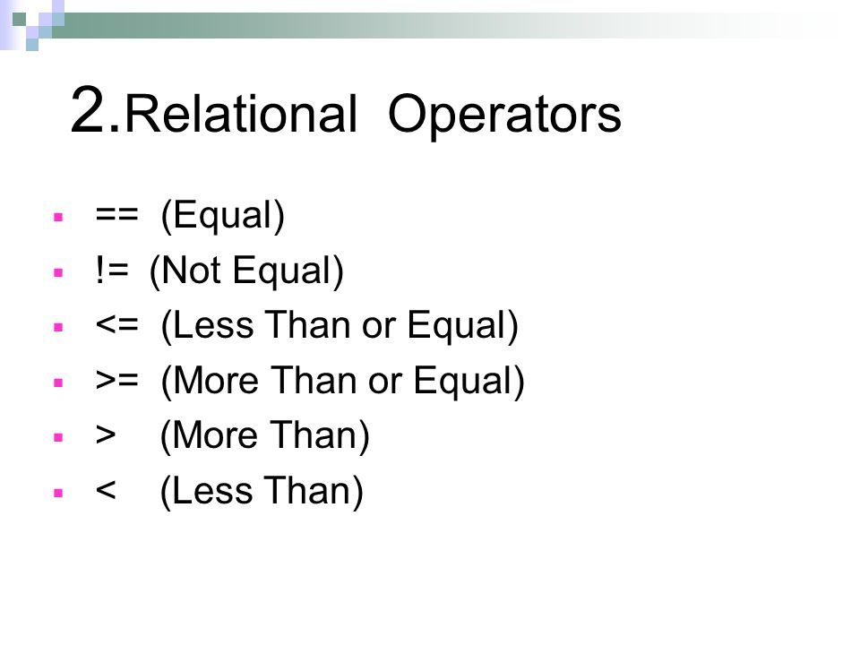 2. Relational Operators  == (Equal)  != (Not Equal)  <= (Less Than or Equal)  >= (More Than or Equal)  > (More Than)  < (Less Than)