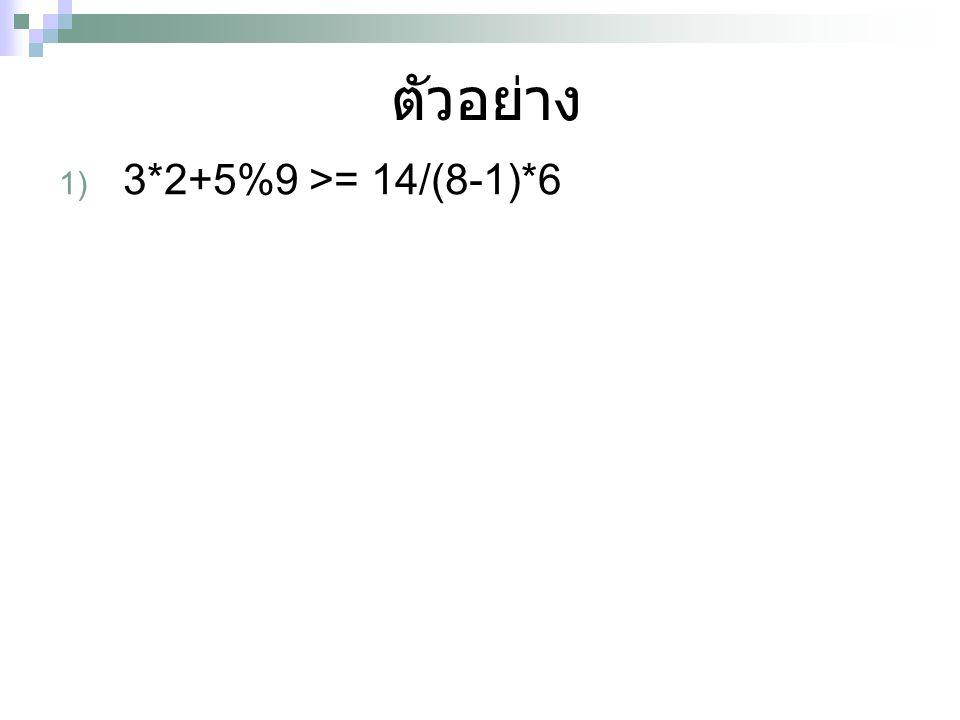 ตัวอย่าง 1) 3*2+5%9 >= 14/(8-1)*6