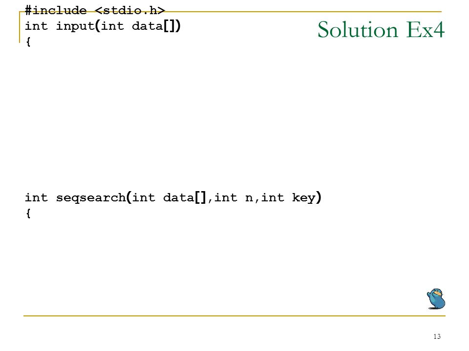 13 Solution Ex4 #include int input(int data[]) { int seqsearch(int data[],int n,int key) {