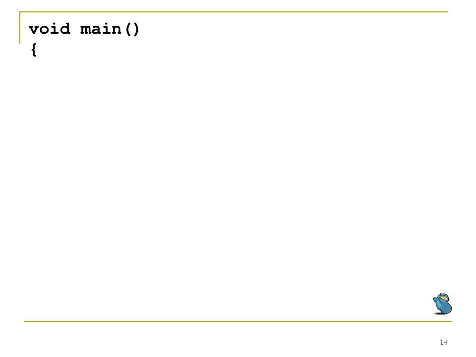 14 void main() {