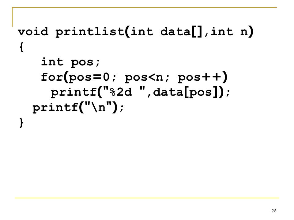 28 void printlist(int data[],int n) { int pos; for(pos=0; pos<n; pos++) printf(
