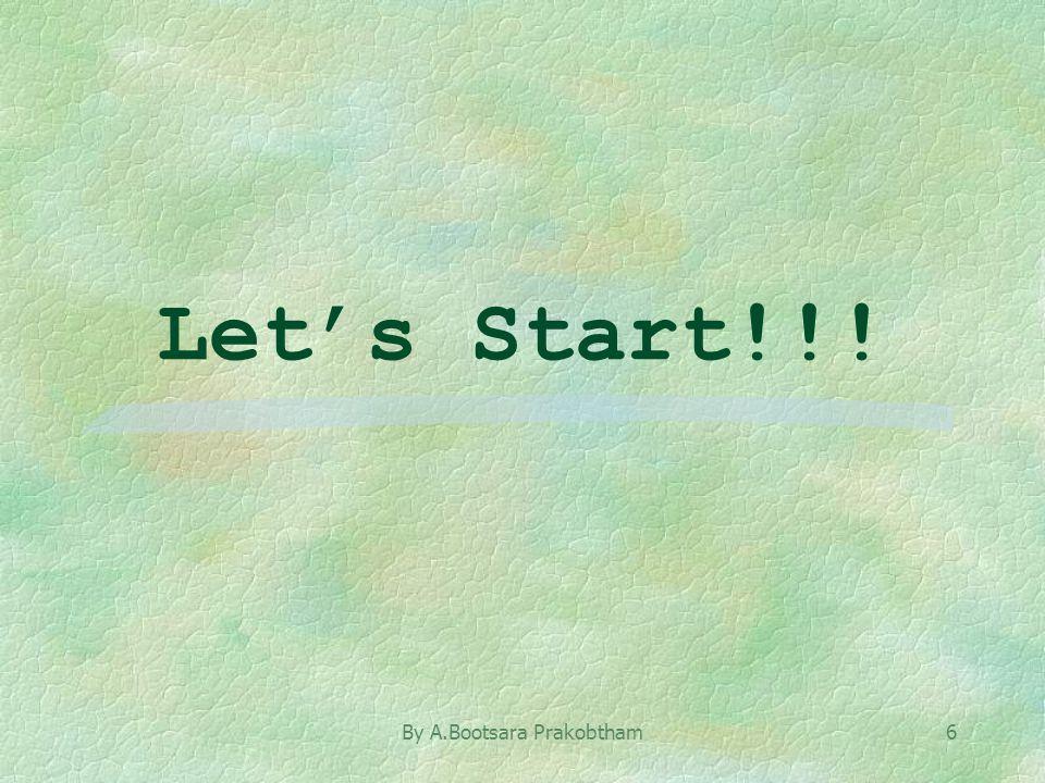 By A.Bootsara Prakobtham6 Let's Start!!!