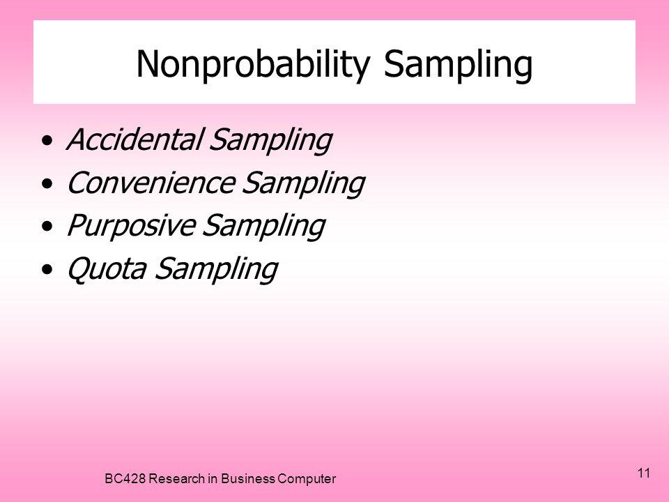 BC428 Research in Business Computer 11 Nonprobability Sampling •Accidental Sampling •Convenience Sampling •Purposive Sampling •Quota Sampling