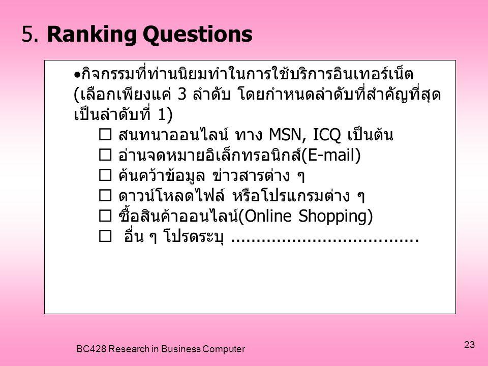 BC428 Research in Business Computer 23 5. Ranking Questions  กิจกรรมที่ท่านนิยมทำในการใช้บริการอินเทอร์เน็ต (เลือกเพียงแค่ 3 ลำดับ โดยกำหนดลำดับที่สำ