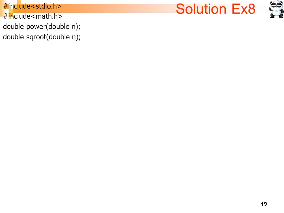 19 Solution Ex8 #include double power(double n); double sqroot(double n);