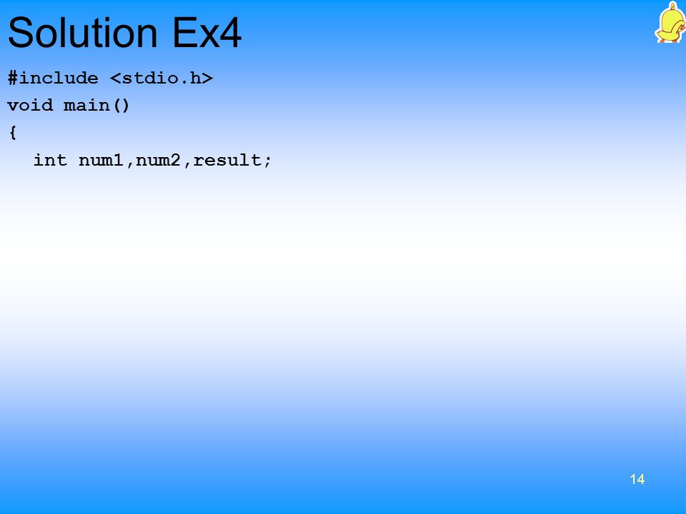 14 Solution Ex4 #include void main() { int num1,num2,result;